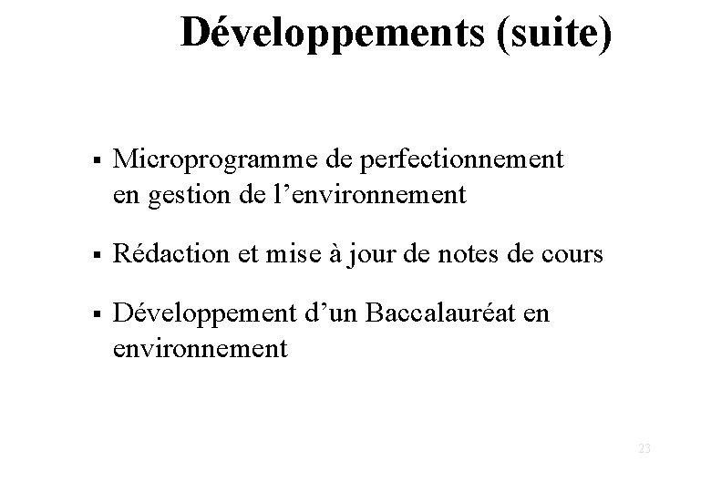 Développements (suite) § Microprogramme de perfectionnement en gestion de l'environnement § Rédaction et mise