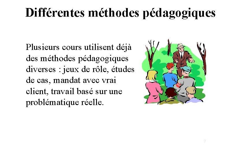 Différentes méthodes pédagogiques Plusieurs cours utilisent déjà des méthodes pédagogiques diverses : jeux de