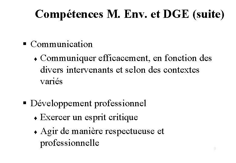 Compétences M. Env. et DGE (suite) § Communication ¨ Communiquer efficacement, en fonction des