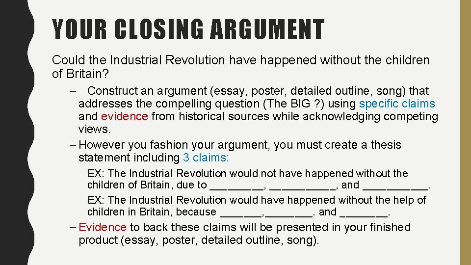 YOUR CLOSING ARGUMENT Could the Industrial Revolution have happened without the children of Britain?