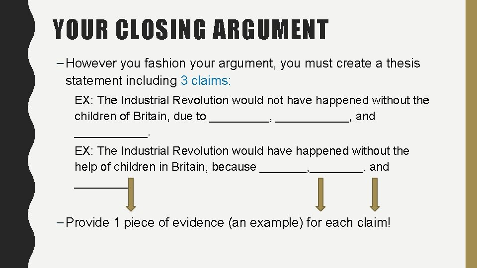 YOUR CLOSING ARGUMENT – However you fashion your argument, you must create a thesis