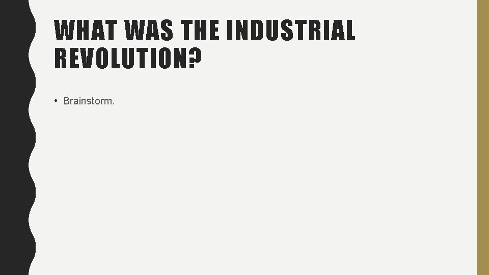 WHAT WAS THE INDUSTRIAL REVOLUTION? • Brainstorm.