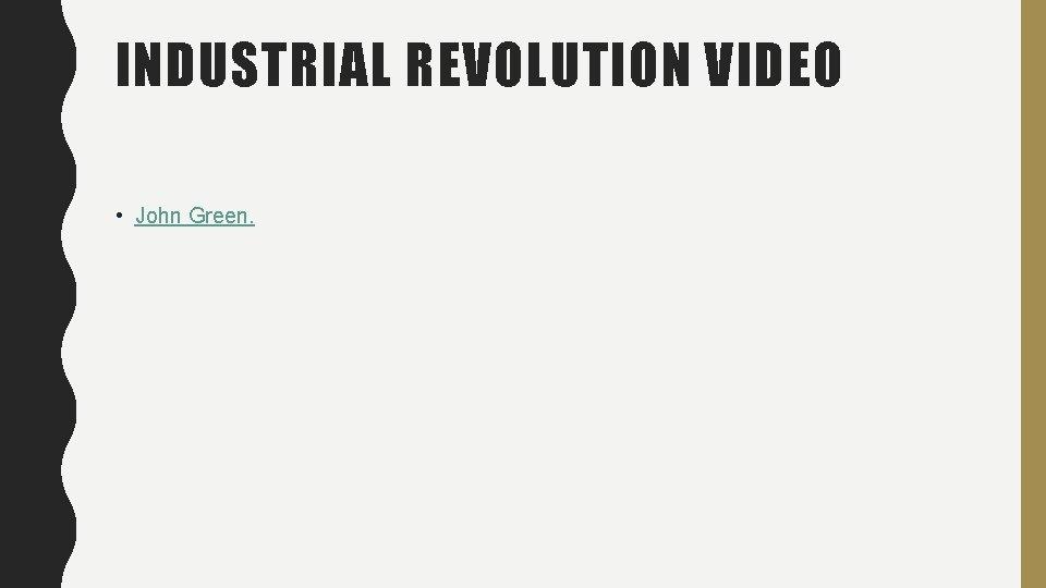INDUSTRIAL REVOLUTION VIDEO • John Green.
