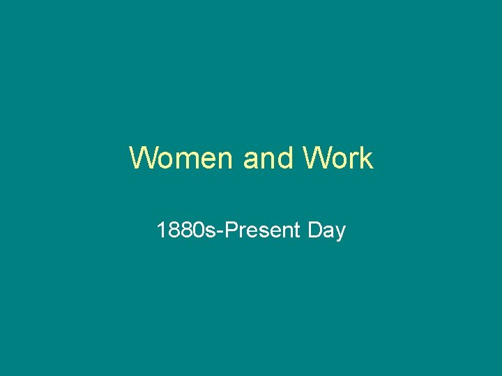 Women and Work 1880 s-Present Day