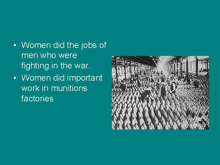 • Women did the jobs of men who were fighting in the war.