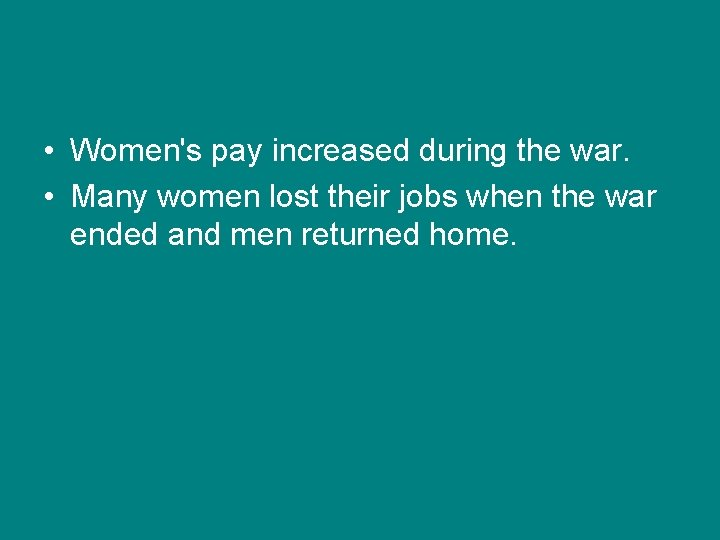 • Women's pay increased during the war. • Many women lost their jobs