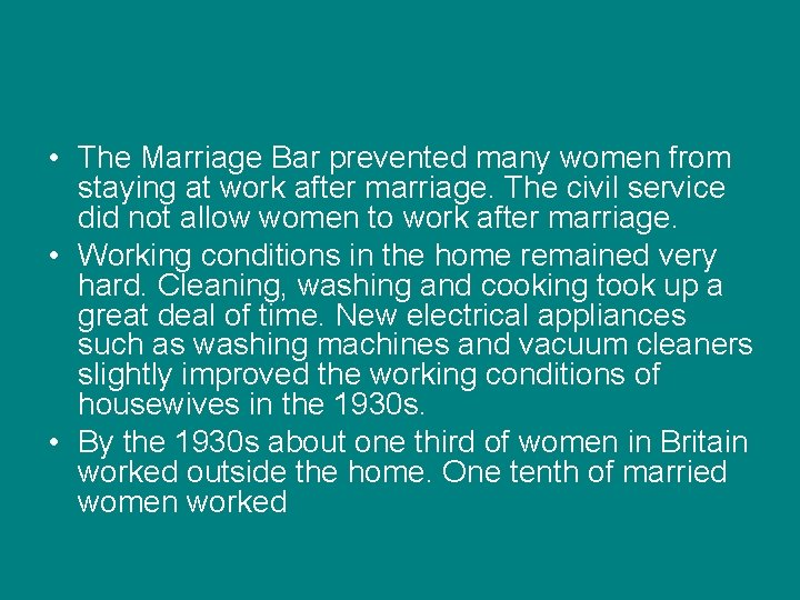 • The Marriage Bar prevented many women from staying at work after marriage.