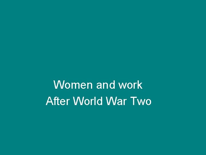 Women and work After World War Two