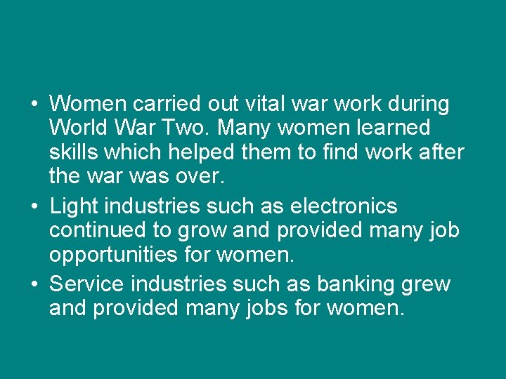• Women carried out vital war work during World War Two. Many women
