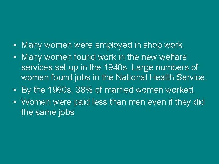 • Many women were employed in shop work. • Many women found work