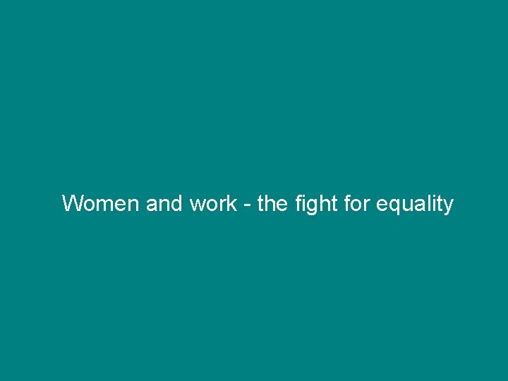 Women and work - the fight for equality