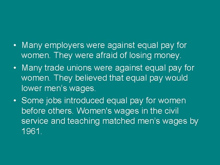 • Many employers were against equal pay for women. They were afraid of