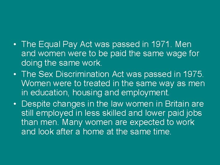 • The Equal Pay Act was passed in 1971. Men and women were