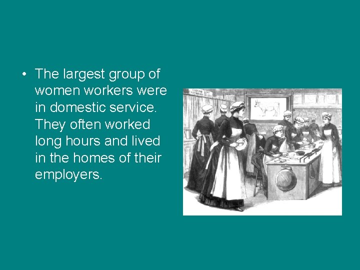 • The largest group of women workers were in domestic service. They often
