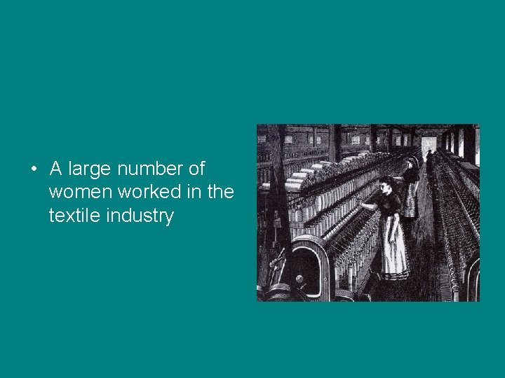 • A large number of women worked in the textile industry