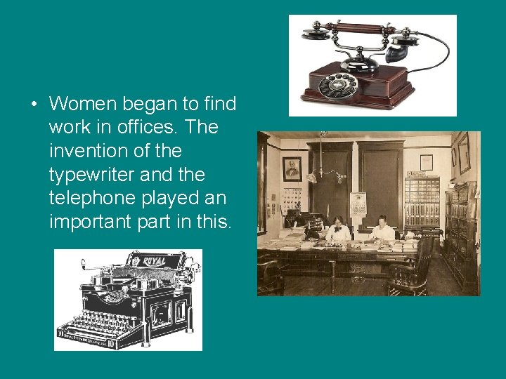 • Women began to find work in offices. The invention of the typewriter