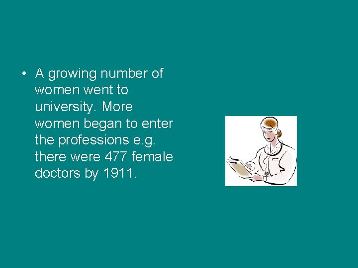 • A growing number of women went to university. More women began to