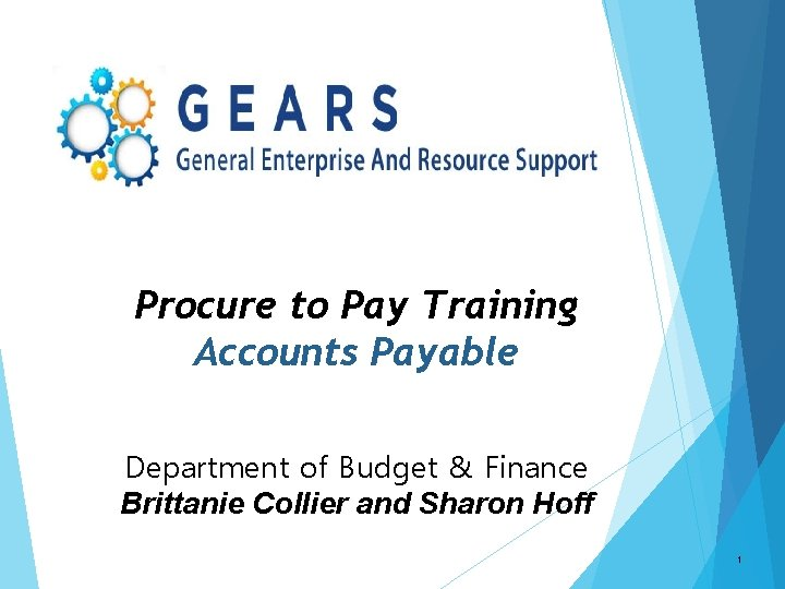 Procure to Pay Training Accounts Payable Department of Budget & Finance Brittanie Collier and