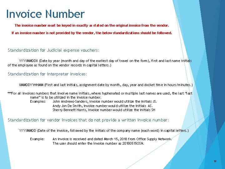 Invoice Number The invoice number must be keyed in exactly as stated on the