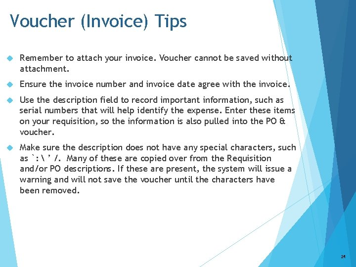 Voucher (Invoice) Tips Remember to attach your invoice. Voucher cannot be saved without attachment.