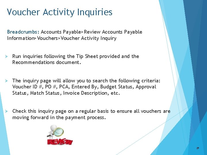 Voucher Activity Inquiries Breadcrumbs: Accounts Payable>Review Accounts Payable Information>Vouchers>Voucher Activity Inquiry Ø Run inquiries