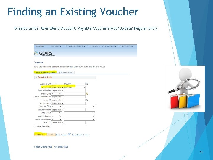 Finding an Existing Voucher Breadcrumbs: Main Menu>Accounts Payable>Vouchers>Add/Update>Regular Entry 33