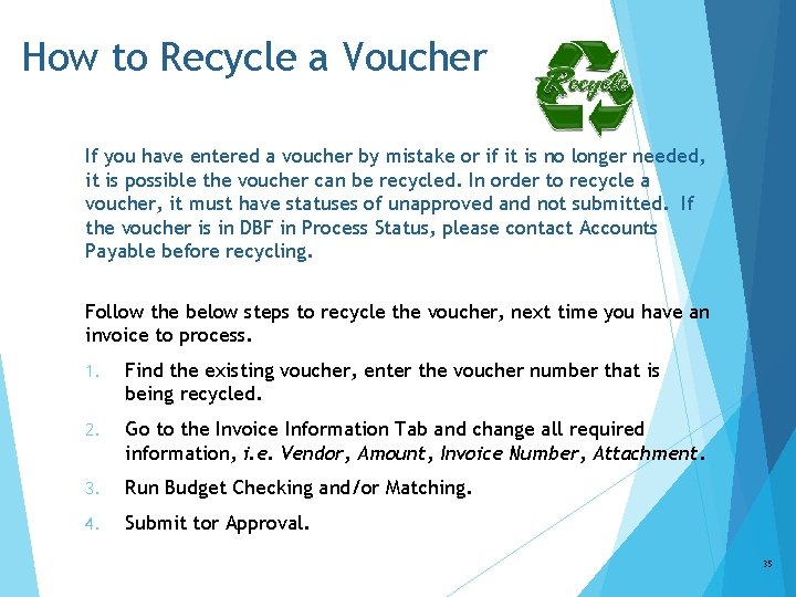 How to Recycle a Voucher If you have entered a voucher by mistake or