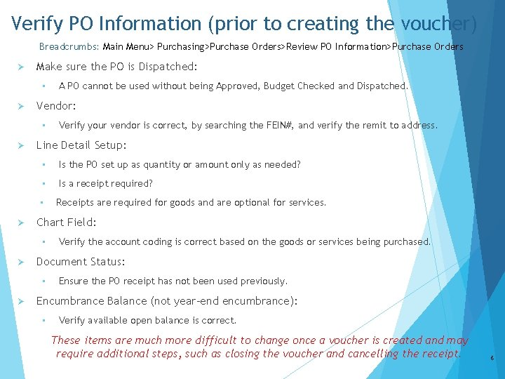 Verify PO Information (prior to creating the voucher) Breadcrumbs: Main Menu> Purchasing>Purchase Orders>Review PO