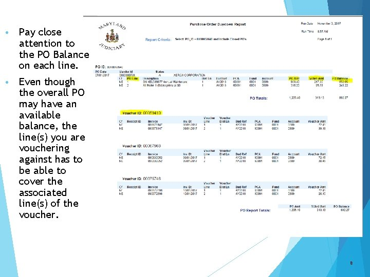 • Pay close attention to the PO Balance on each line. • Even
