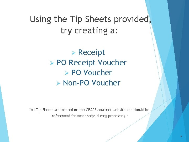 Using the Tip Sheets provided, try creating a: Receipt Ø PO Receipt Voucher Ø