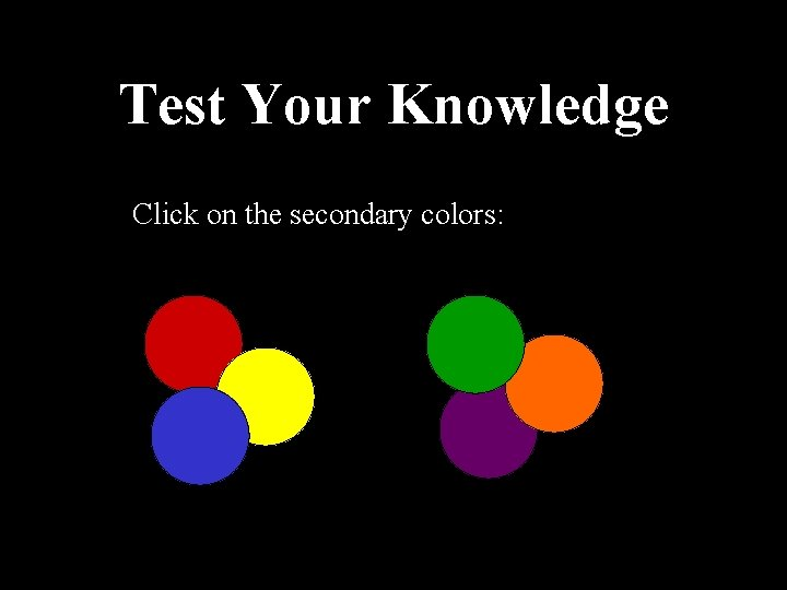 Test Your Knowledge Click on the secondary colors: