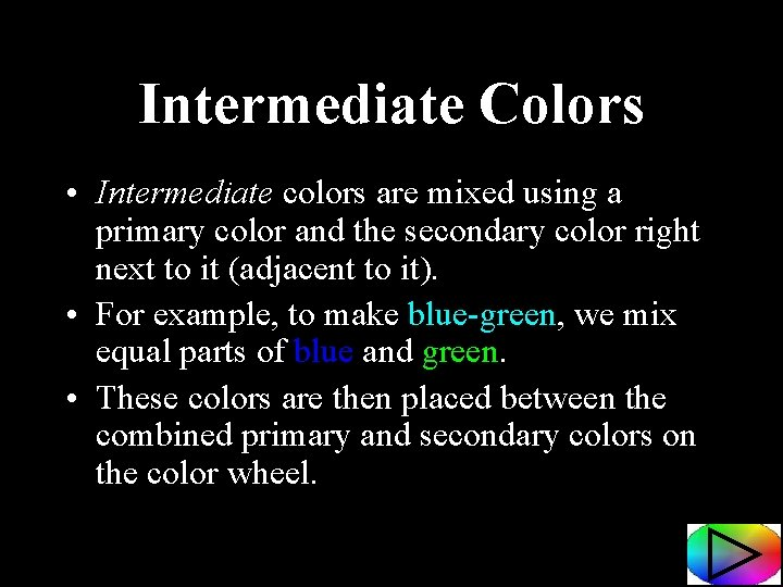 Intermediate Colors • Intermediate colors are mixed using a primary color and the secondary