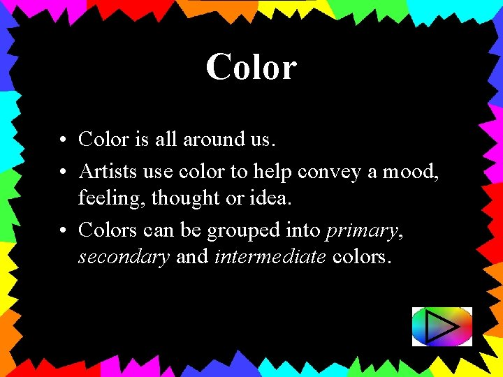Color • Color is all around us. • Artists use color to help convey