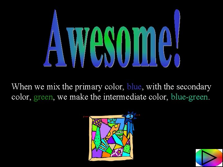 When we mix the primary color, blue, with the secondary color, green, we make