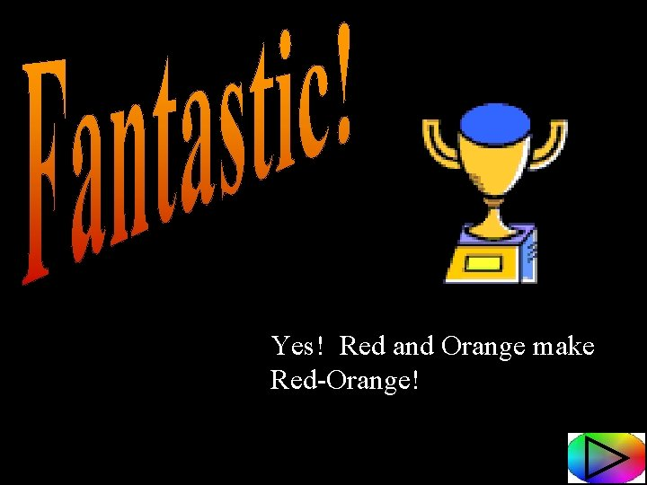 Yes! Red and Orange make Red-Orange!
