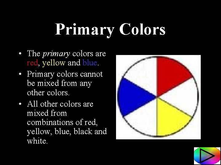 Primary Colors • The primary colors are red, yellow and blue. • Primary colors