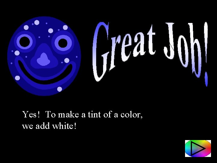 Yes! To make a tint of a color, we add white!