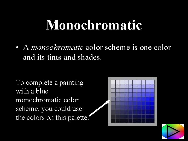 Monochromatic • A monochromatic color scheme is one color and its tints and shades.