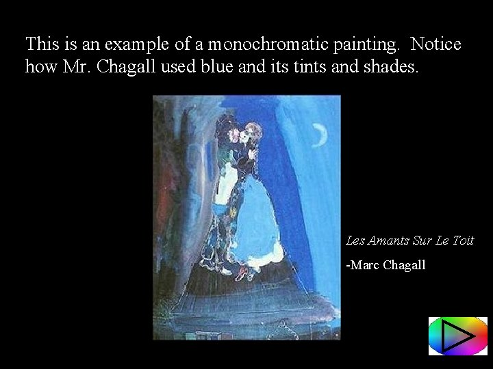 This is an example of a monochromatic painting. Notice how Mr. Chagall used blue