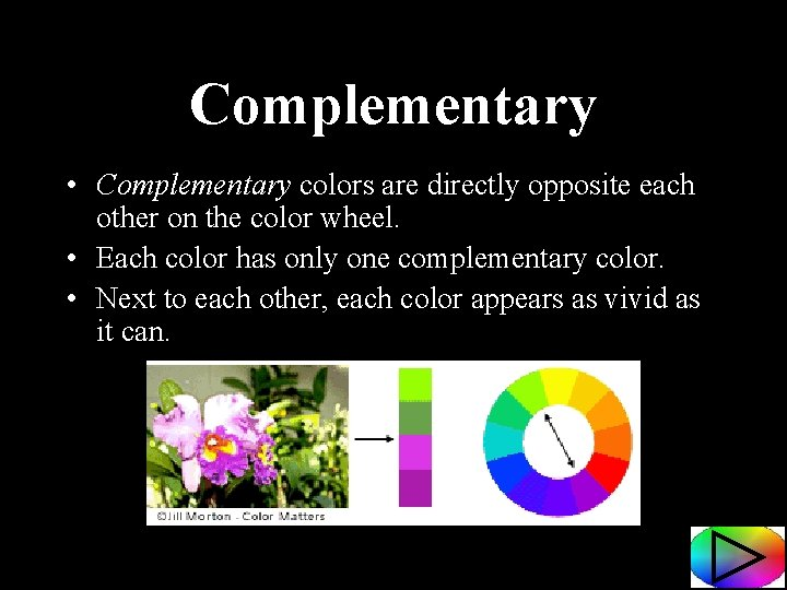 Complementary • Complementary colors are directly opposite each other on the color wheel. •