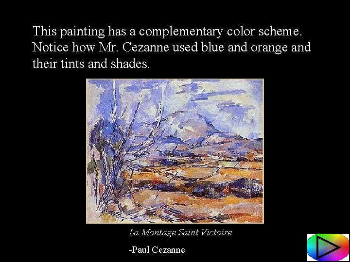 This painting has a complementary color scheme. Notice how Mr. Cezanne used blue and