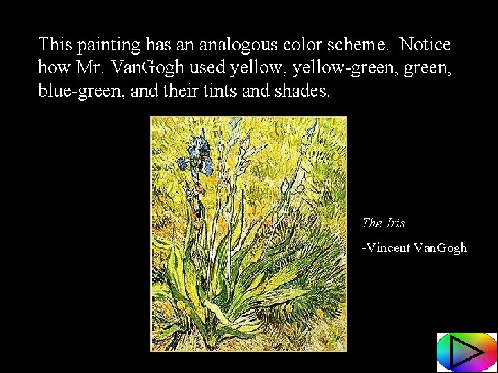 This painting has an analogous color scheme. Notice how Mr. Van. Gogh used yellow,