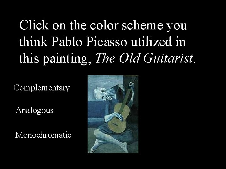 Click on the color scheme you think Pablo Picasso utilized in this painting, The