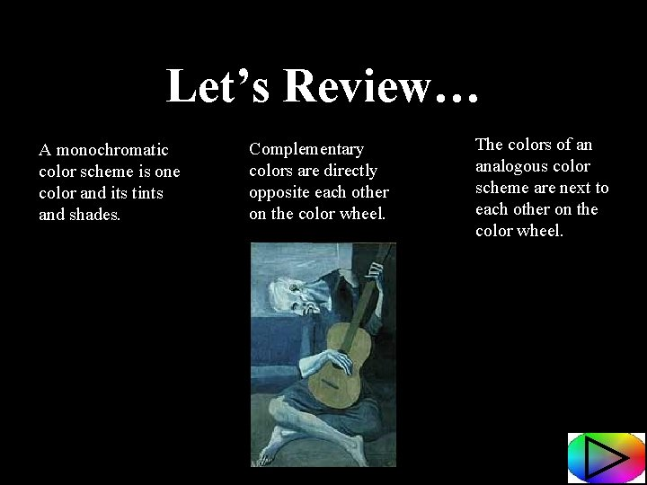 Let's Review… A monochromatic color scheme is one color and its tints and shades.