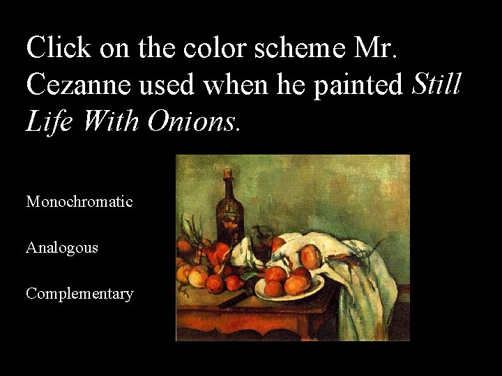 Click on the color scheme Mr. Cezanne used when he painted Still Life With