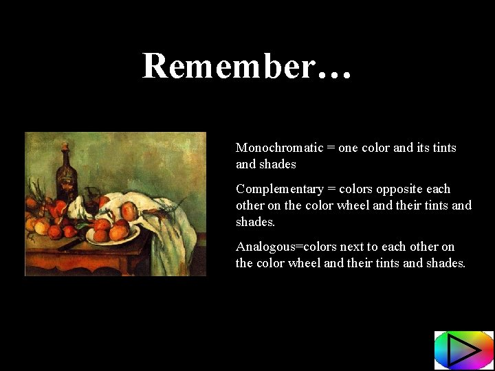 Remember… Monochromatic = one color and its tints and shades Complementary = colors opposite