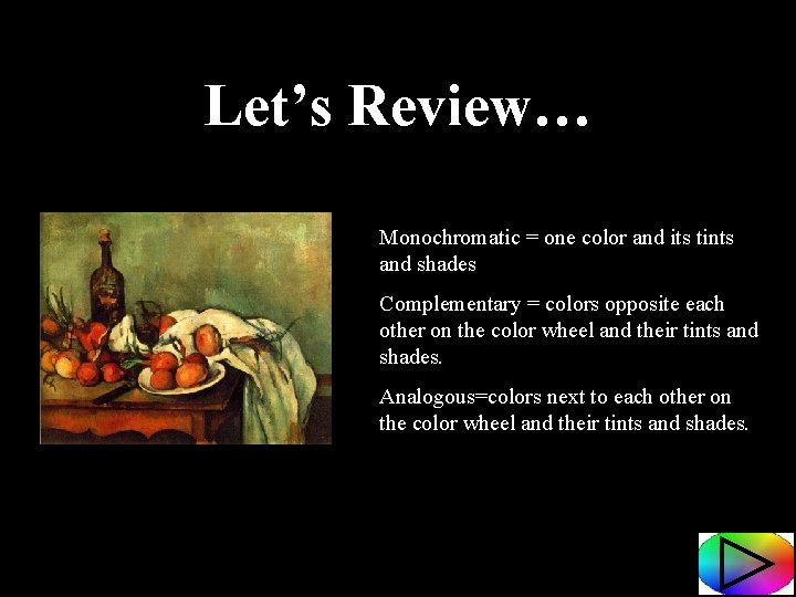 Let's Review… Monochromatic = one color and its tints and shades Complementary = colors