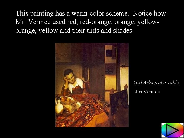 This painting has a warm color scheme. Notice how Mr. Vermee used red, red-orange,