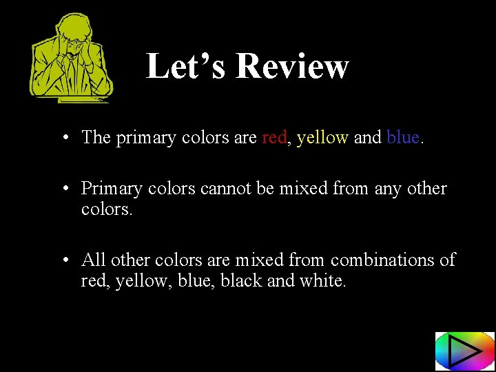 Let's Review • The primary colors are red, yellow and blue. • Primary colors