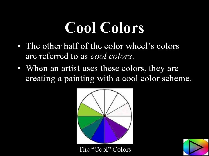 Cool Colors • The other half of the color wheel's colors are referred to